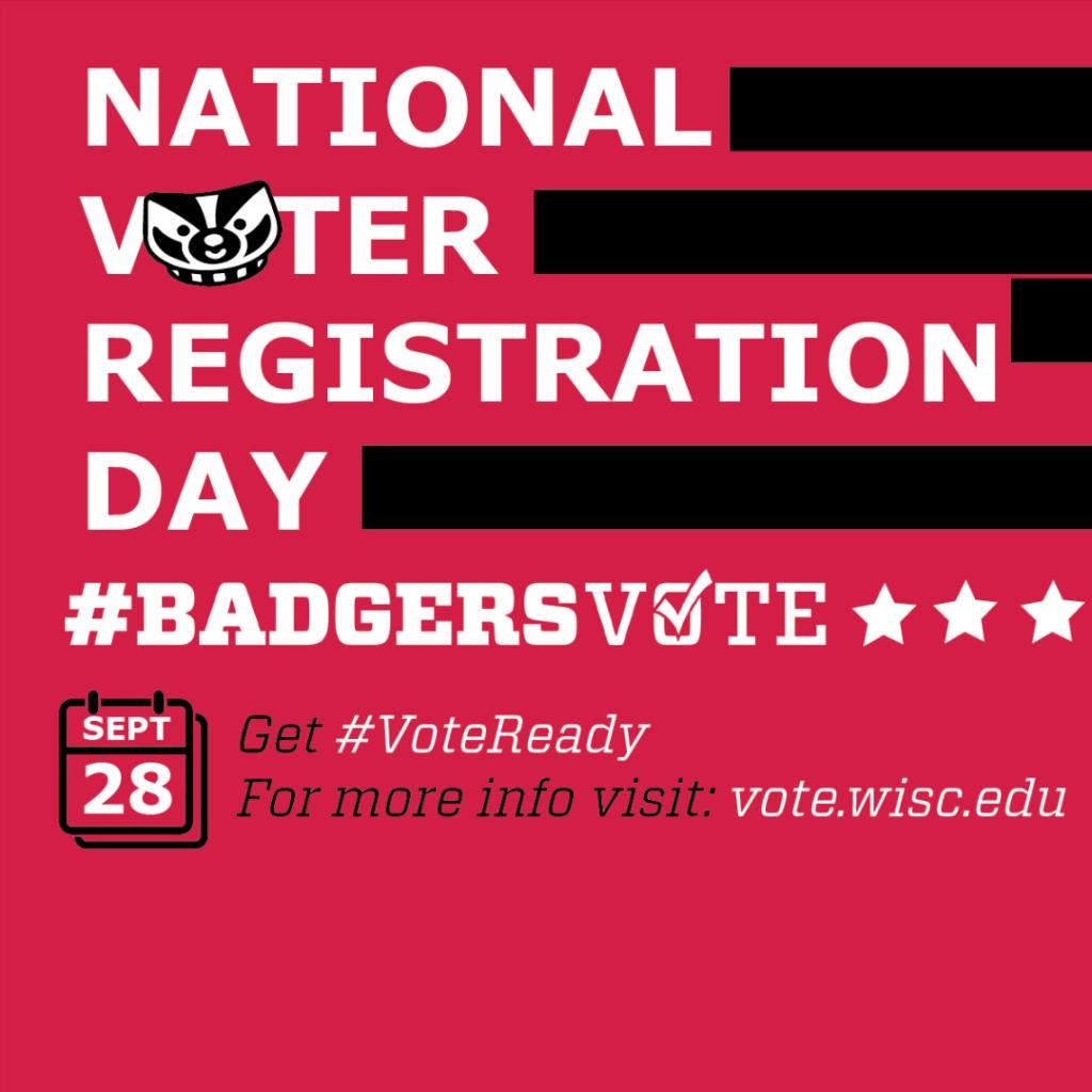National Voter Registration Day #BadgersVote Get #VoteReady September 28 for more info visit:  vote.wisc.edu